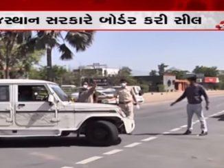 Covid-19: 4 states seal borders, Rajasthan orders lockdown corona virus Rajasthan sarkar e Gujarat taraf thi aavti tamam borders kari seal